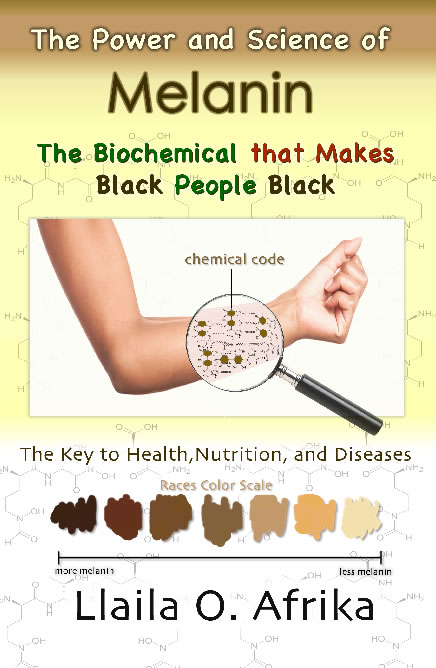 The Power And Science Of Melanin Dr Llaila Afrika